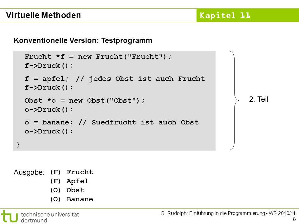 Kapitel 11 G. Rudolph: Einführung in die Programmierung WS 2010/11 8 Konventionelle Version: Testprogramm Frucht *f = new Frucht(