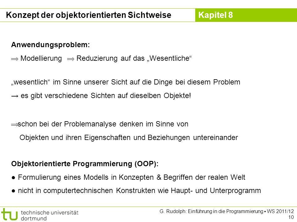 Kapitel 8 G. Rudolph: Einführung in die Programmierung WS 2011/12 10 Anwendungsproblem: Modellierung Reduzierung auf das Wesentliche wesentlich im Sin