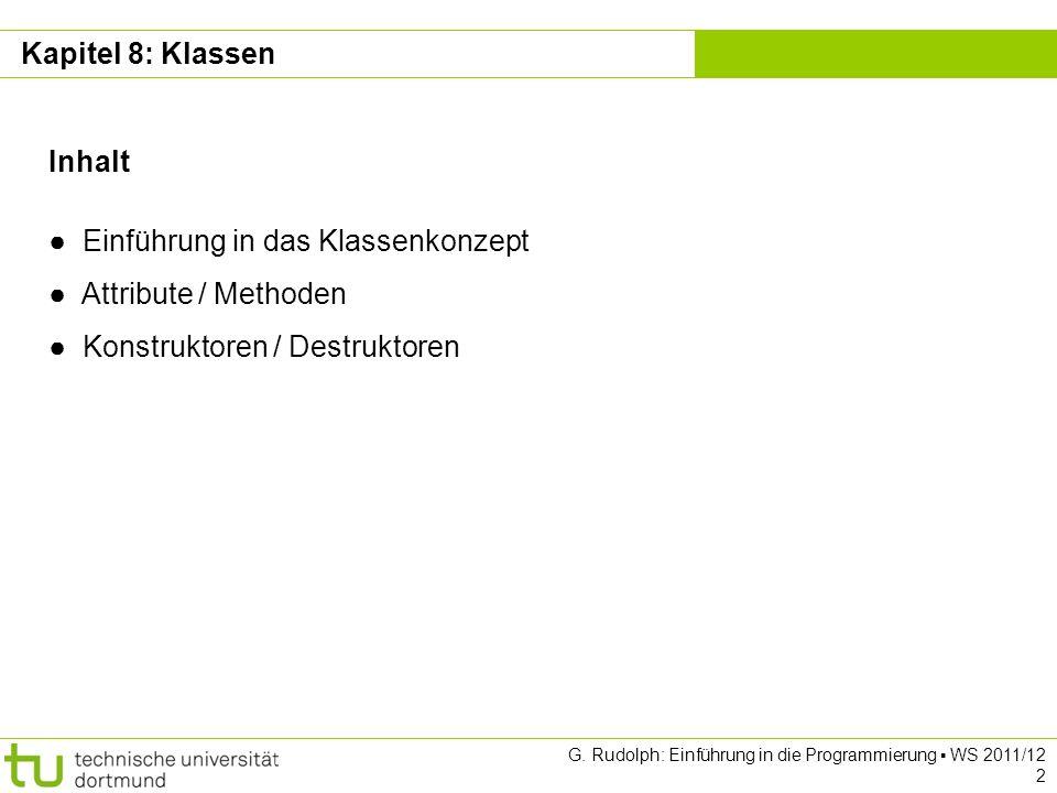 Kapitel 8 G. Rudolph: Einführung in die Programmierung WS 2011/12 2 Kapitel 8: Klassen Inhalt Einführung in das Klassenkonzept Attribute / Methoden Ko