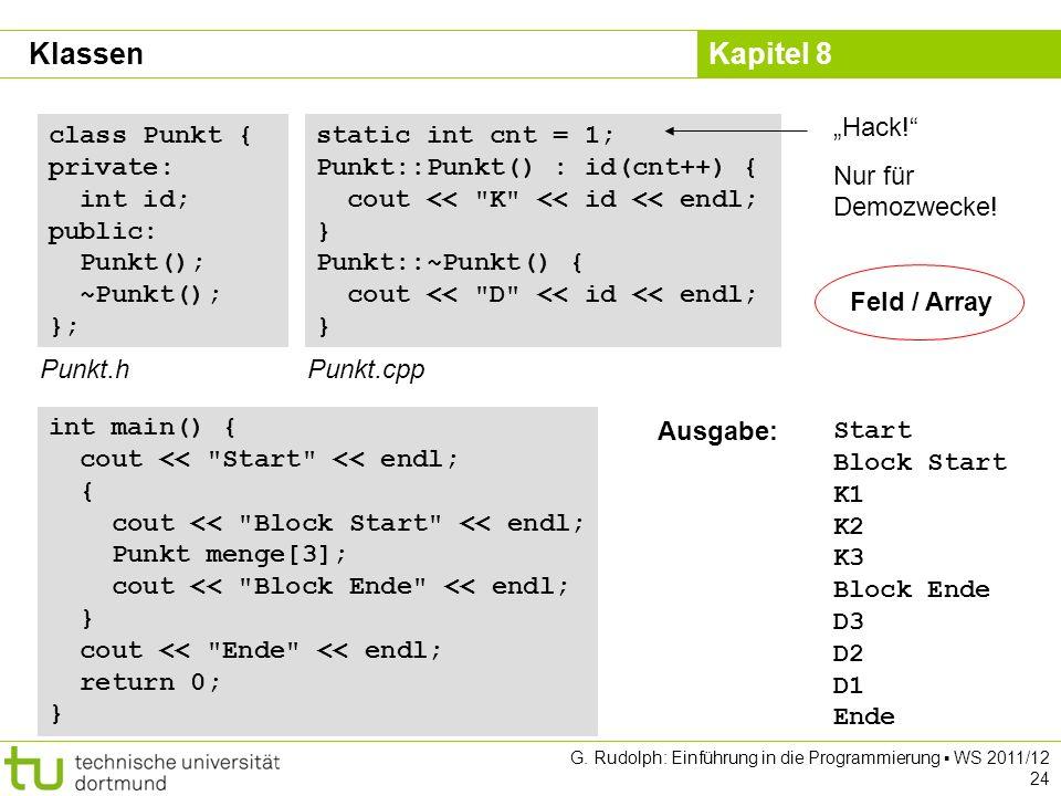 Kapitel 8 G. Rudolph: Einführung in die Programmierung WS 2011/12 24 class Punkt { private: int id; public: Punkt(); ~Punkt(); }; Punkt.h static int c