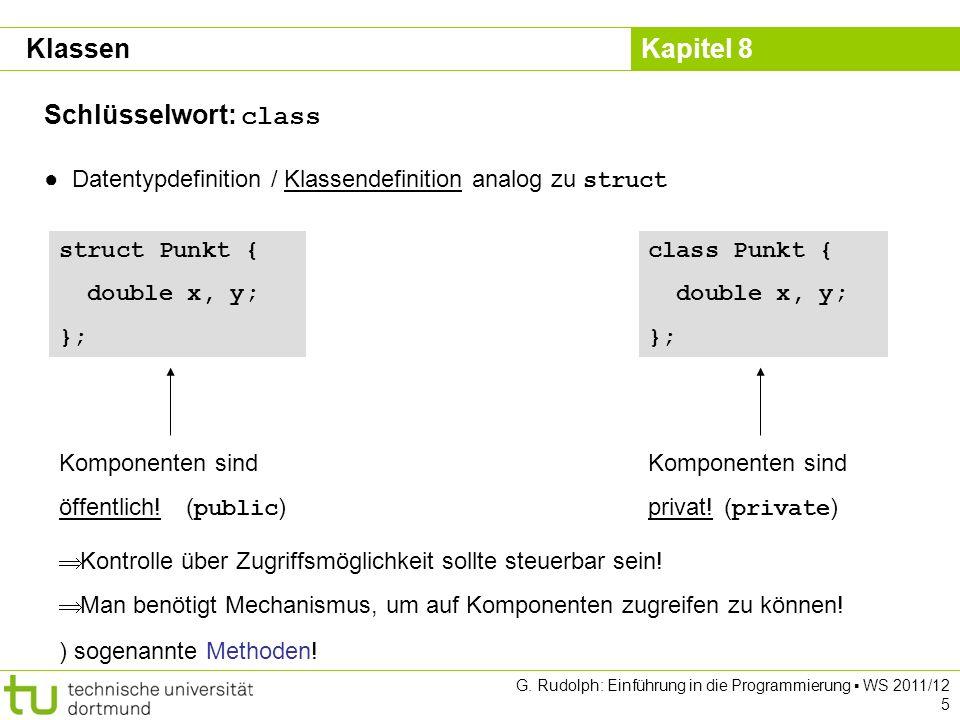 Kapitel 8 G. Rudolph: Einführung in die Programmierung WS 2011/12 5 Schlüsselwort: class Datentypdefinition / Klassendefinition analog zu struct struc