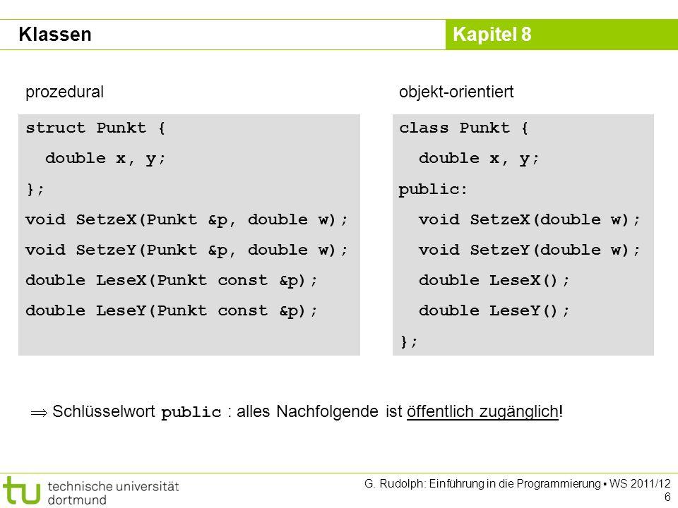 Kapitel 8 G. Rudolph: Einführung in die Programmierung WS 2011/12 6 struct Punkt { double x, y; }; void SetzeX(Punkt &p, double w); void SetzeY(Punkt