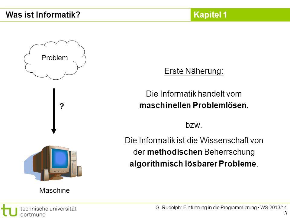 Kapitel 1 G. Rudolph: Einführung in die Programmierung WS 2013/14 3 Was ist Informatik.