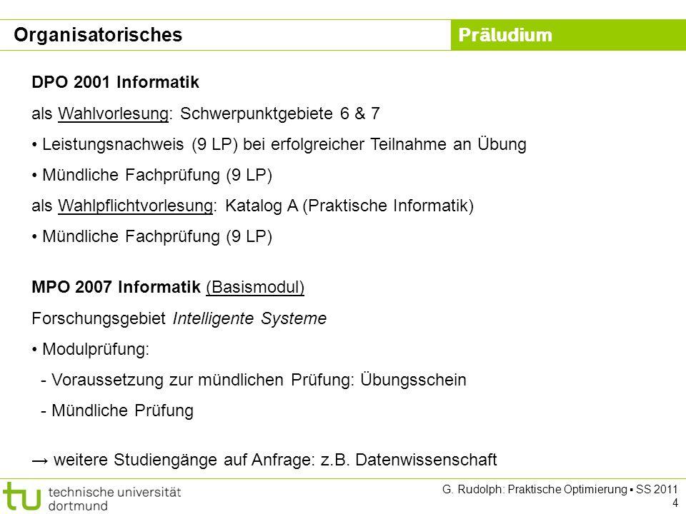 Präludium G. Rudolph: Praktische Optimierung SS 2011 4 DPO 2001 Informatik als Wahlvorlesung: Schwerpunktgebiete 6 & 7 Leistungsnachweis (9 LP) bei er