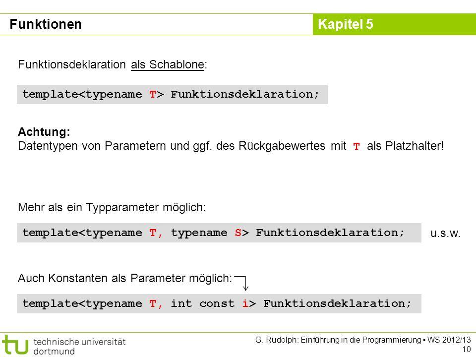 Kapitel 5 G. Rudolph: Einführung in die Programmierung WS 2012/13 10 Funktionen Funktionsdeklaration als Schablone: template Funktionsdeklaration; Ach