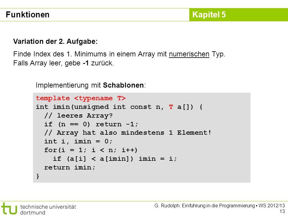 Kapitel 5 G. Rudolph: Einführung in die Programmierung WS 2012/13 13 Funktionen Variation der 2. Aufgabe: Finde Index des 1. Minimums in einem Array m