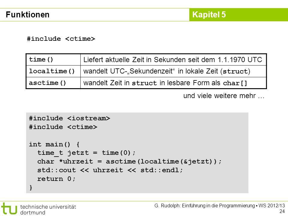 Kapitel 5 G. Rudolph: Einführung in die Programmierung WS 2012/13 24 time() Liefert aktuelle Zeit in Sekunden seit dem 1.1.1970 UTC localtime() wandel