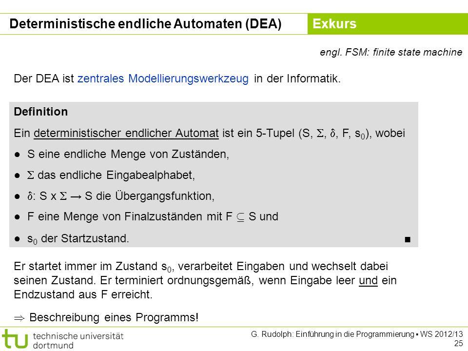 Kapitel 5 G. Rudolph: Einführung in die Programmierung WS 2012/13 25 Deterministische endliche Automaten (DEA) engl. FSM: finite state machine Definit