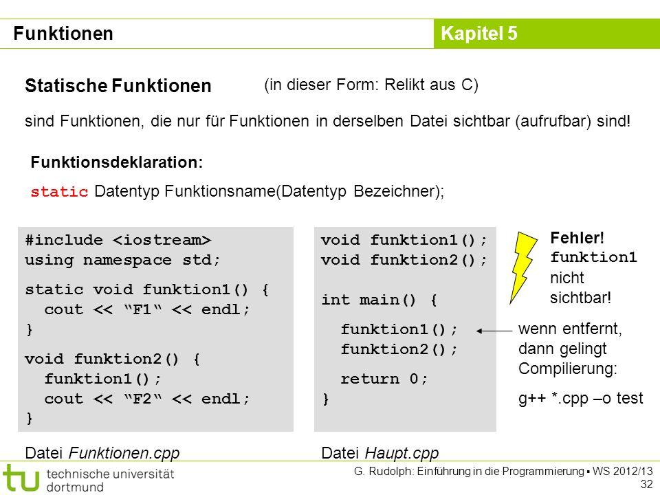 Kapitel 5 G. Rudolph: Einführung in die Programmierung WS 2012/13 32 Statische Funktionen sind Funktionen, die nur für Funktionen in derselben Datei s