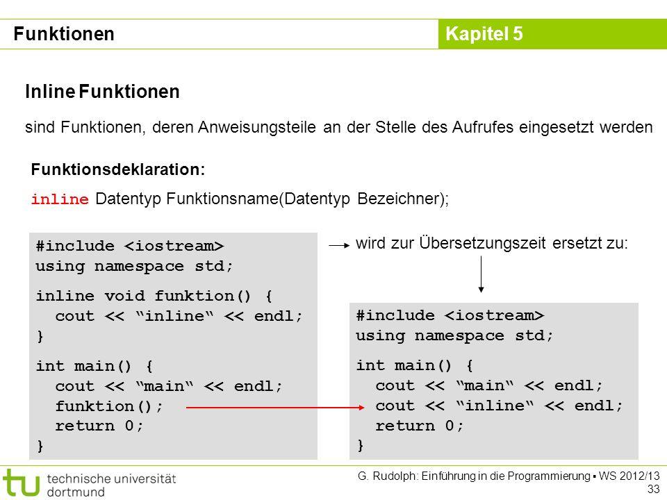 Kapitel 5 G. Rudolph: Einführung in die Programmierung WS 2012/13 33 Inline Funktionen sind Funktionen, deren Anweisungsteile an der Stelle des Aufruf