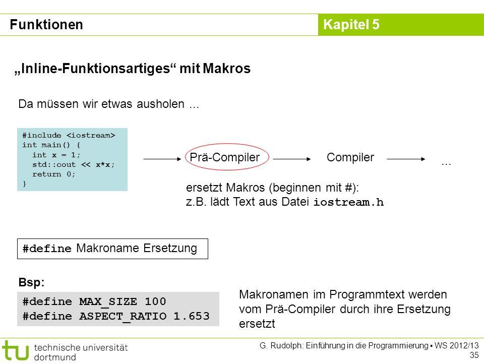 Kapitel 5 G. Rudolph: Einführung in die Programmierung WS 2012/13 35 Inline-Funktionsartiges mit Makros Da müssen wir etwas ausholen... ersetzt Makros