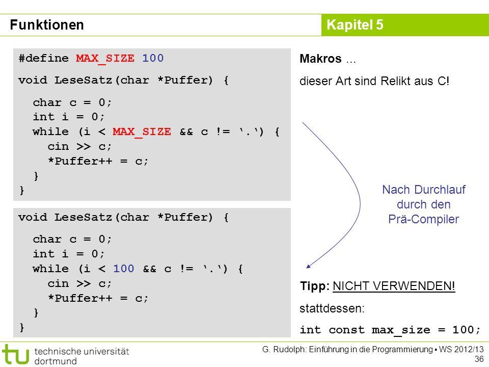 Kapitel 5 G. Rudolph: Einführung in die Programmierung WS 2012/13 36 #define MAX_SIZE 100 void LeseSatz(char *Puffer) { char c = 0; int i = 0; while (