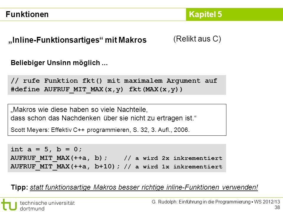 Kapitel 5 G. Rudolph: Einführung in die Programmierung WS 2012/13 38 Inline-Funktionsartiges mit Makros Beliebiger Unsinn möglich... // rufe Funktion