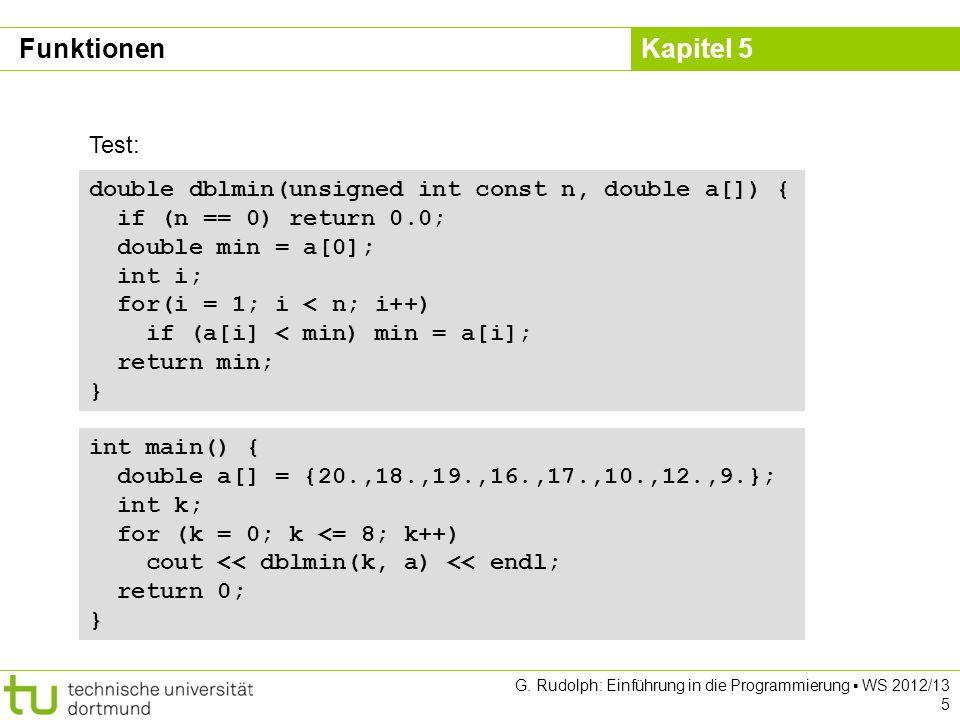 Kapitel 5 G. Rudolph: Einführung in die Programmierung WS 2012/13 5 double dblmin(unsigned int const n, double a[]) { if (n == 0) return 0.0; double m