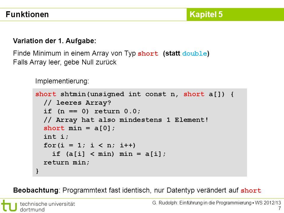 Kapitel 5 G. Rudolph: Einführung in die Programmierung WS 2012/13 7 Variation der 1. Aufgabe: Finde Minimum in einem Array von Typ short (statt double