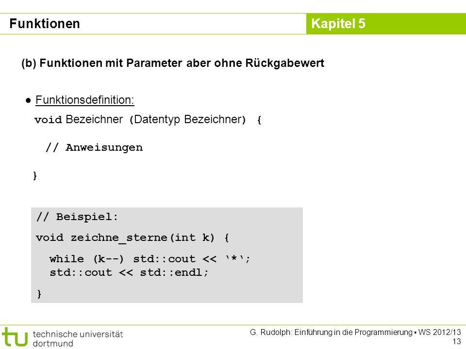 Kapitel 5 G. Rudolph: Einführung in die Programmierung WS 2012/13 13 (b) Funktionen mit Parameter aber ohne Rückgabewert Funktionsdefinition: void Bez