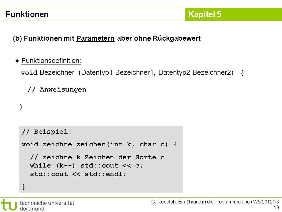 Kapitel 5 G. Rudolph: Einführung in die Programmierung WS 2012/13 19 (b) Funktionen mit Parametern aber ohne Rückgabewert Funktionsdefinition: void Be