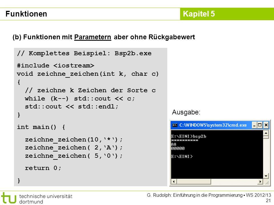 Kapitel 5 G. Rudolph: Einführung in die Programmierung WS 2012/13 21 (b) Funktionen mit Parametern aber ohne Rückgabewert // Komplettes Beispiel: Bsp2