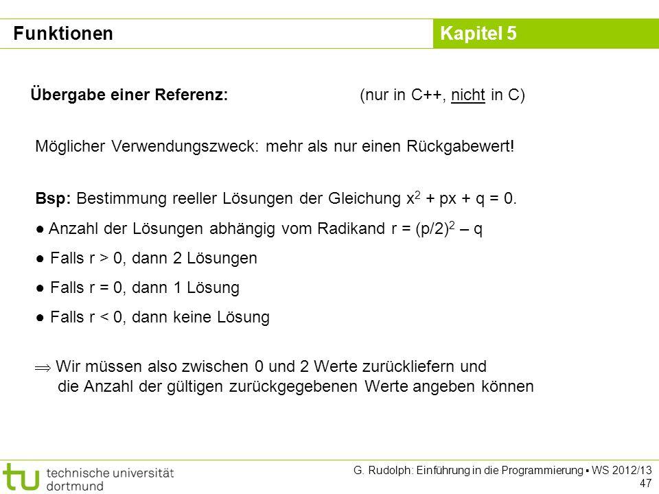 Kapitel 5 G. Rudolph: Einführung in die Programmierung WS 2012/13 47 Übergabe einer Referenz:(nur in C++, nicht in C) Möglicher Verwendungszweck: mehr