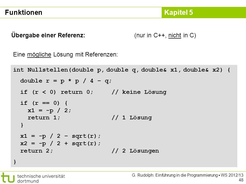 Kapitel 5 G. Rudolph: Einführung in die Programmierung WS 2012/13 48 Übergabe einer Referenz:(nur in C++, nicht in C) Eine mögliche Lösung mit Referen