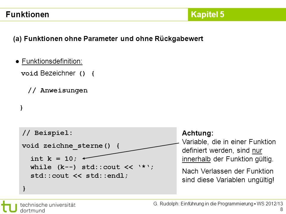 Kapitel 5 G. Rudolph: Einführung in die Programmierung WS 2012/13 8 (a) Funktionen ohne Parameter und ohne Rückgabewert Funktionsdefinition: void Beze