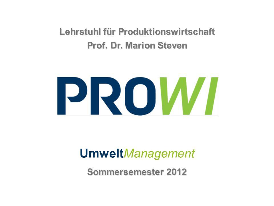 Lehrstuhl für Produktionswirtschaft Prof. Dr. Marion Steven UmweltManagement Sommersemester 2012