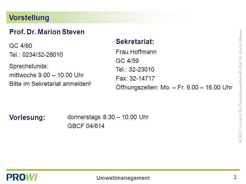 Umweltmanagement2 © 2012 Lehrstuhl für Produktionswirtschaft Prof. Dr. Marion Steven Vorstellung Prof. Dr. Marion Steven Sprechstunde: mittwochs 9.00