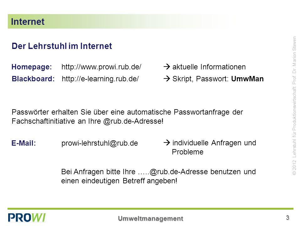Umweltmanagement3 © 2012 Lehrstuhl für Produktionswirtschaft Prof. Dr. Marion Steven Internet Der Lehrstuhl im Internet Homepage:http://www.prowi.rub.