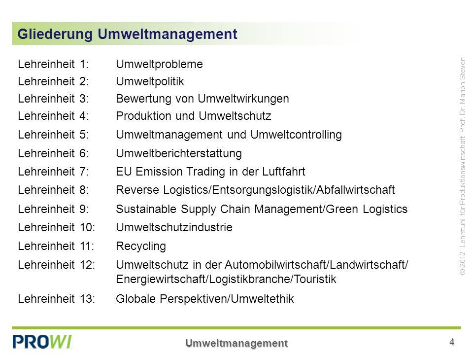 Umweltmanagement4 © 2012 Lehrstuhl für Produktionswirtschaft Prof. Dr. Marion Steven Gliederung Umweltmanagement Lehreinheit 1: Umweltprobleme Lehrein