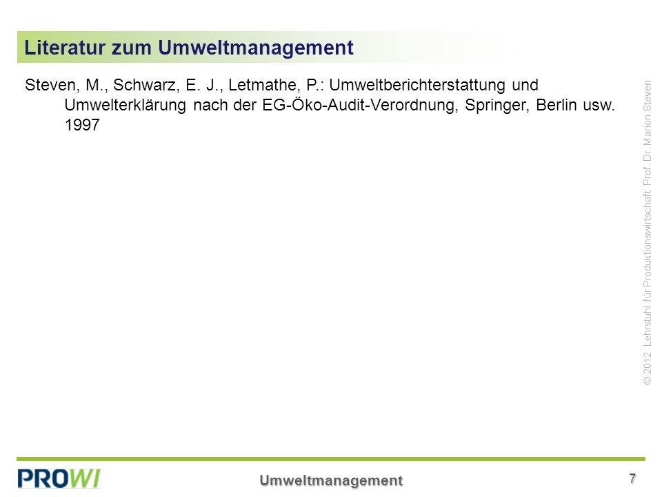 Umweltmanagement7 © 2012 Lehrstuhl für Produktionswirtschaft Prof. Dr. Marion Steven Literatur zum Umweltmanagement Steven, M., Schwarz, E. J., Letmat