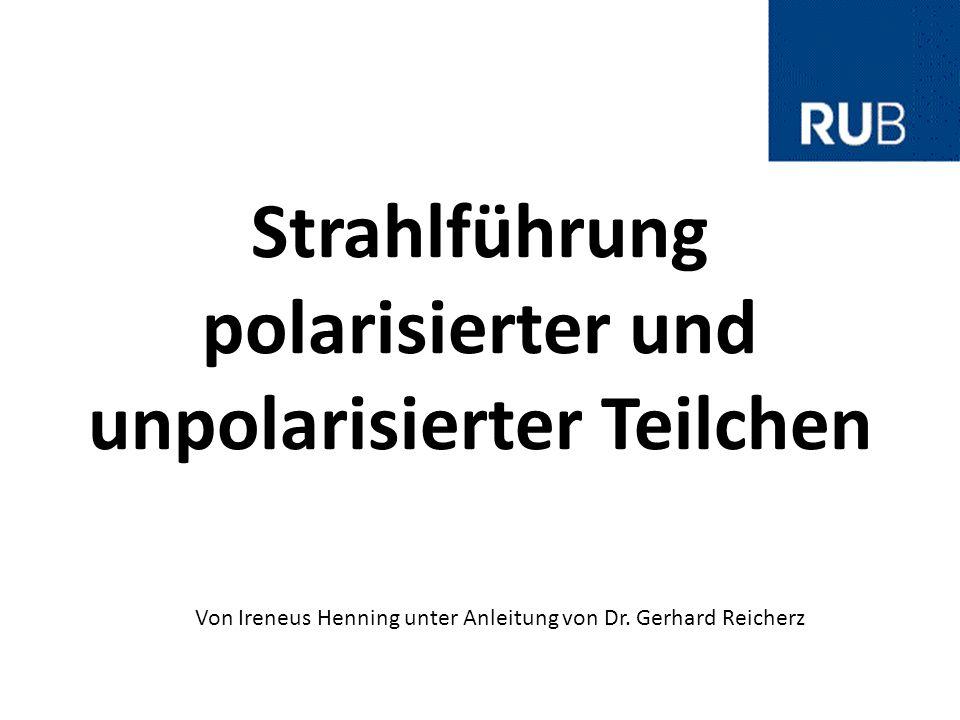 Strahlführung polarisierter und unpolarisierter Teilchen Von Ireneus Henning unter Anleitung von Dr. Gerhard Reicherz
