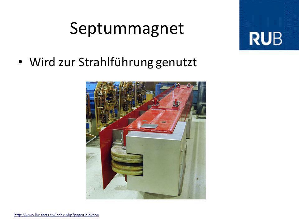 Septummagnet Wird zur Strahlführung genutzt http://www.lhc-facts.ch/index.php?page=injektion