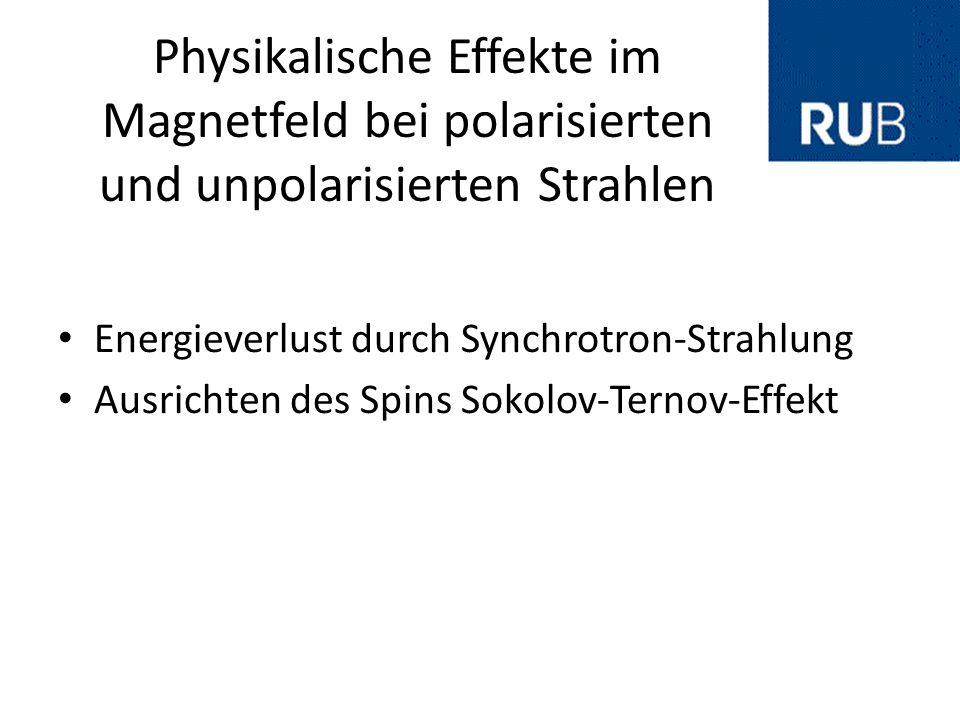 Physikalische Effekte im Magnetfeld bei polarisierten und unpolarisierten Strahlen Energieverlust durch Synchrotron-Strahlung Ausrichten des Spins Sok