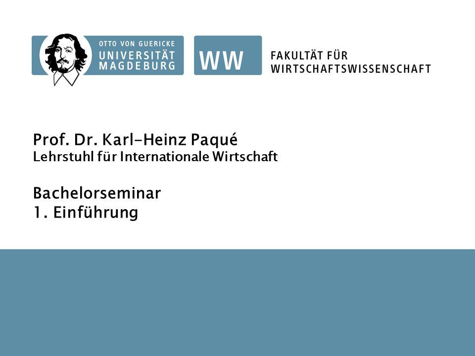 1 Bachelorseminar Prof. Dr. Karl-Heinz Paqué Lehrstuhl für Internationale Wirtschaft Bachelorseminar 1. Einführung