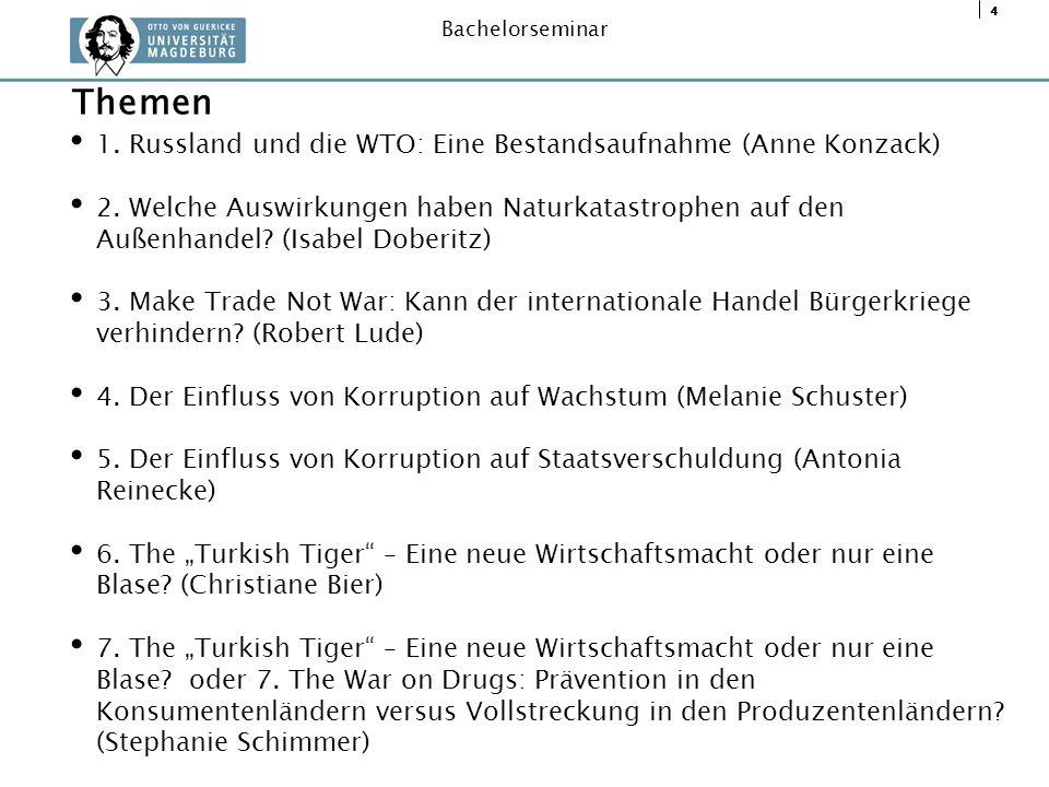 4 Bachelorseminar 1. Russland und die WTO: Eine Bestandsaufnahme (Anne Konzack) 2. Welche Auswirkungen haben Naturkatastrophen auf den Außenhandel? (I