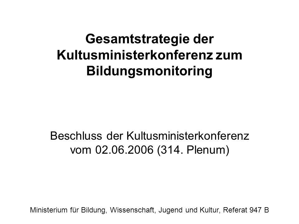 Gesamtstrategie der Kultusministerkonferenz zum Bildungsmonitoring Beschluss der Kultusministerkonferenz vom 02.06.2006 (314. Plenum) Ministerium für