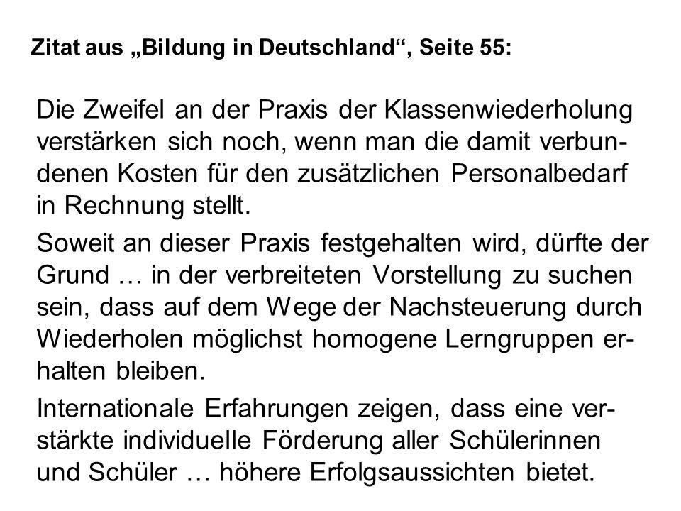 Zitat aus Bildung in Deutschland, Seite 55: Die Zweifel an der Praxis der Klassenwiederholung verstärken sich noch, wenn man die damit verbun- denen K