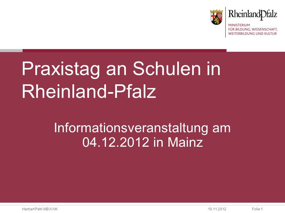 Folie 1Herbert Petri MBWWK19.11.2012 Praxistag an Schulen in Rheinland-Pfalz Informationsveranstaltung am 04.12.2012 in Mainz