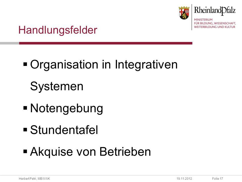Folie 17Herbert Petri, MBWWK19.11.2012 Handlungsfelder Organisation in Integrativen Systemen Notengebung Stundentafel Akquise von Betrieben