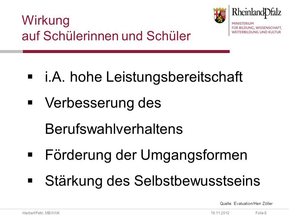 Folie 8Herbert Petri, MBWWK19.11.2012 Wirkung auf Schülerinnen und Schüler i.A. hohe Leistungsbereitschaft Verbesserung des Berufswahlverhaltens Förde