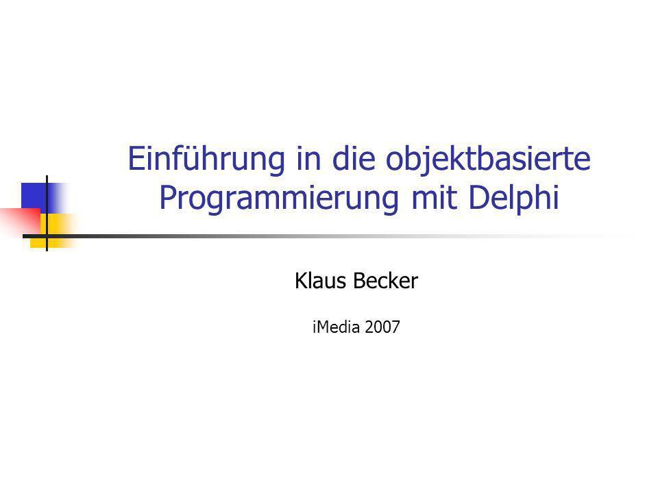 Einführung in die objektbasierte Programmierung mit Delphi Klaus Becker iMedia 2007