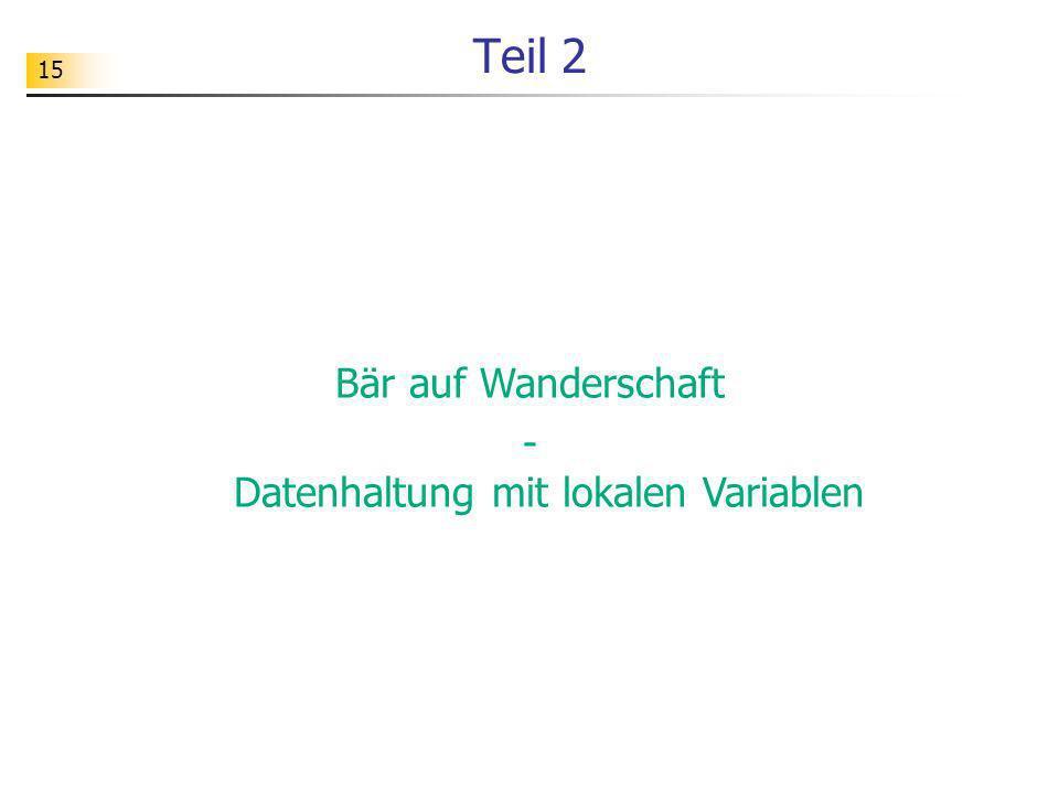 15 Teil 2 Bär auf Wanderschaft - Datenhaltung mit lokalen Variablen