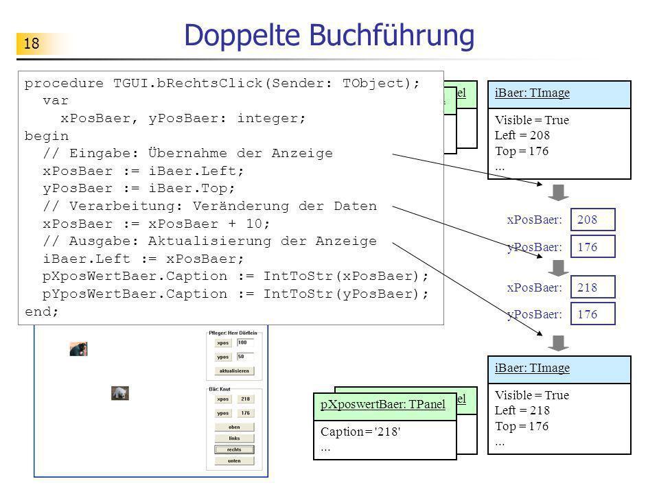 18 yXposwertBaer: TPanel Caption = '218'... Caption = '208'... pXposwertBaer: TPanel Doppelte Buchführung procedure TGUI.bRechtsClick(Sender: TObject)
