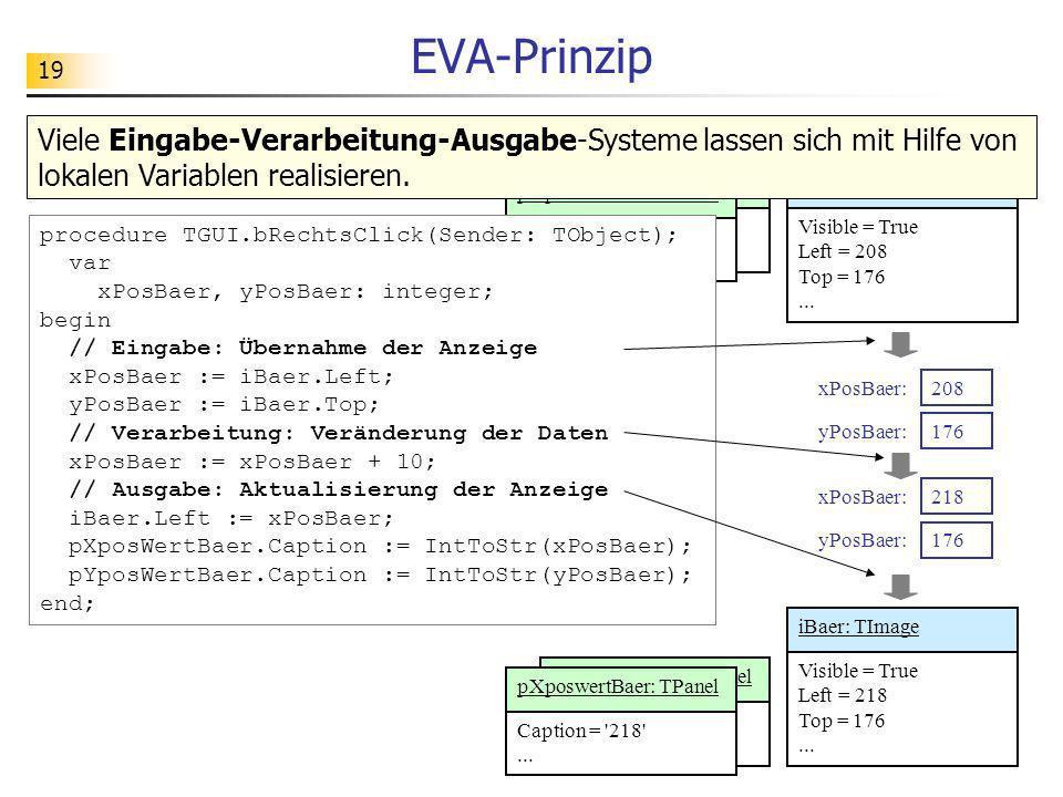 19 yXposwertBaer: TPanel Caption = '218'... Caption = '208'... pXposwertBaer: TPanel EVA-Prinzip procedure TGUI.bRechtsClick(Sender: TObject); var xPo