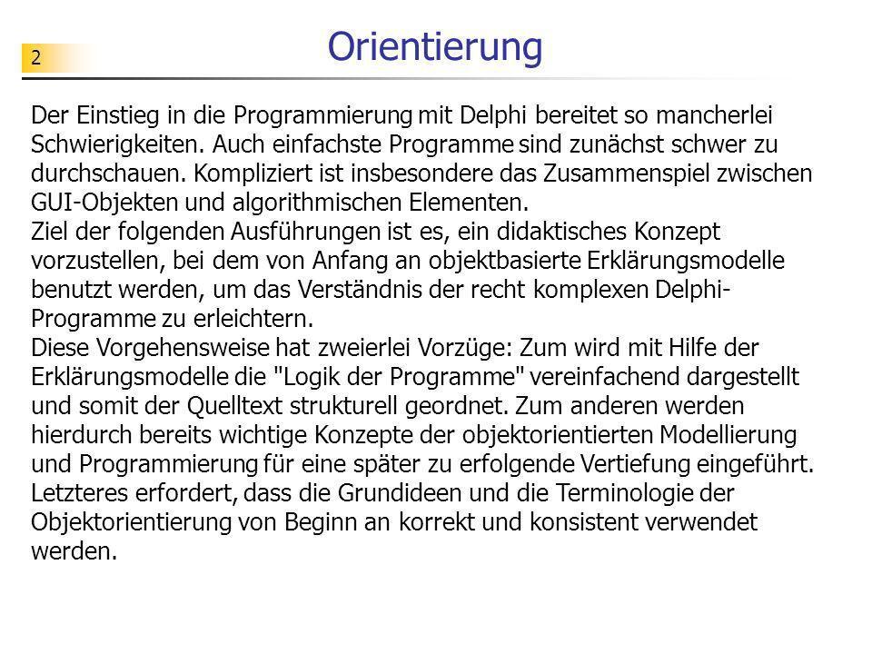 2 Orientierung Der Einstieg in die Programmierung mit Delphi bereitet so mancherlei Schwierigkeiten. Auch einfachste Programme sind zunächst schwer zu