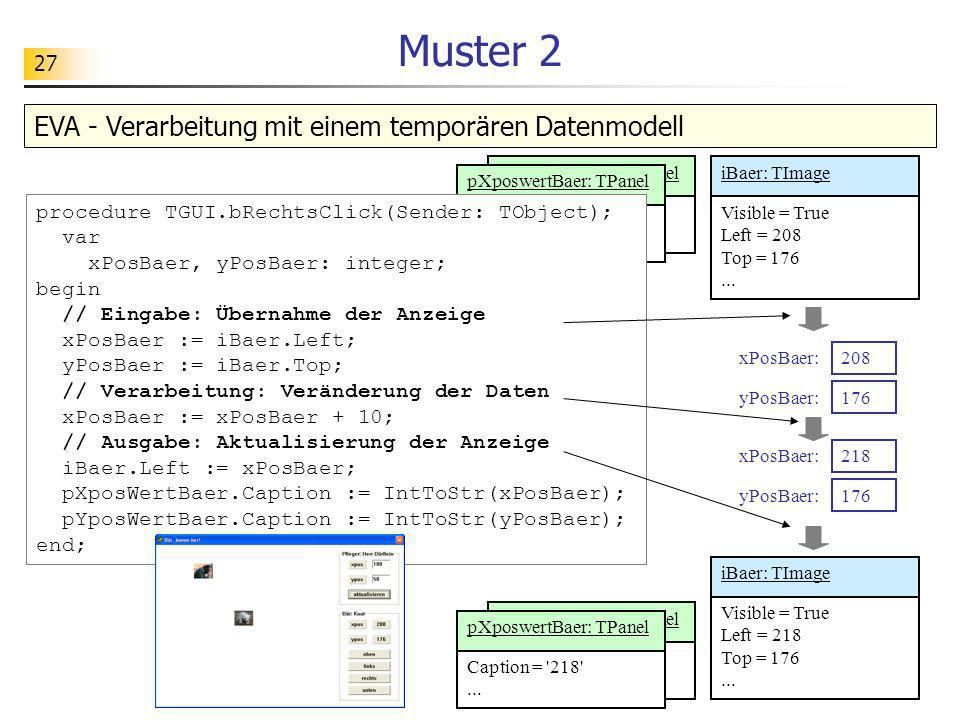 27 Muster 2 EVA - Verarbeitung mit einem temporären Datenmodell yXposwertBaer: TPanel Caption = '218'... Caption = '208'... pXposwertBaer: TPanel proc