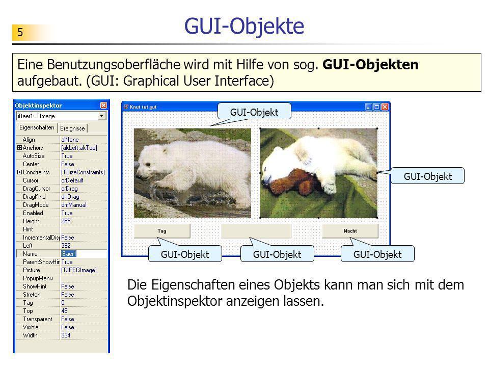 5 GUI-Objekte Eine Benutzungsoberfläche wird mit Hilfe von sog. GUI-Objekten aufgebaut. (GUI: Graphical User Interface) GUI-Objekt Die Eigenschaften e