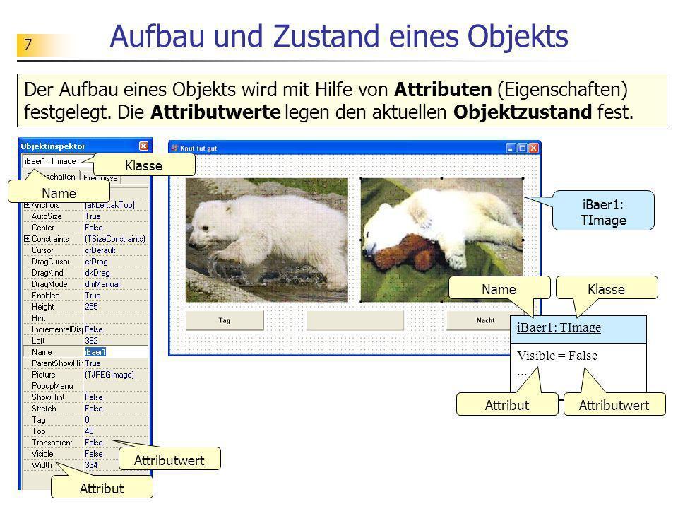 7 iBaer1: TImage Aufbau und Zustand eines Objekts iBaer1: TImage Visible = False... Klasse Attribut Attributwert Der Aufbau eines Objekts wird mit Hil