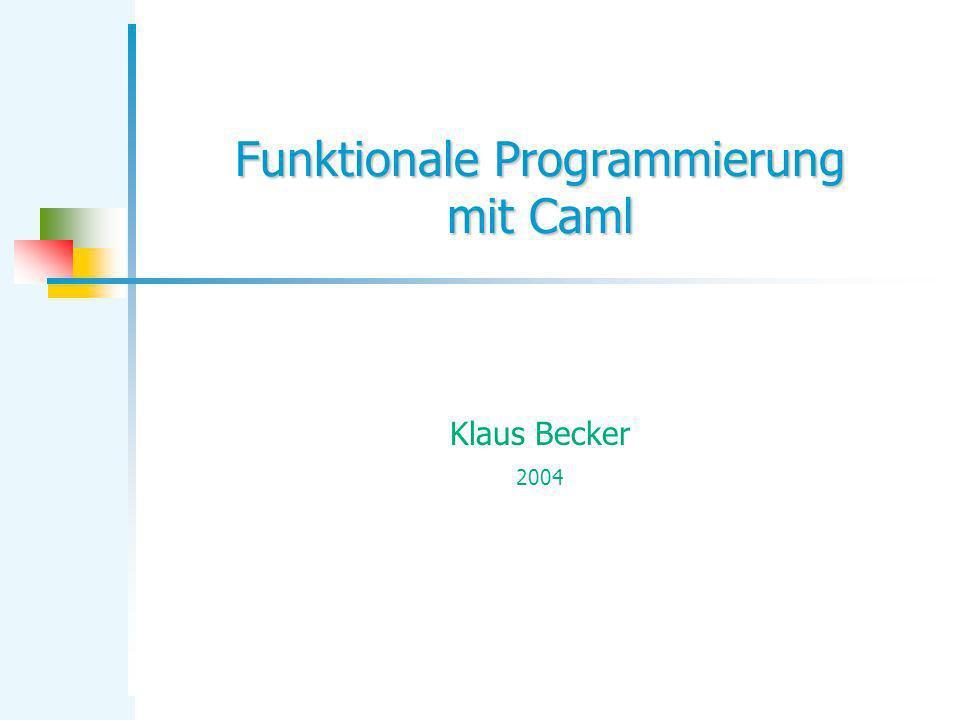 Funktionale Programmierung mit Caml Klaus Becker 2004