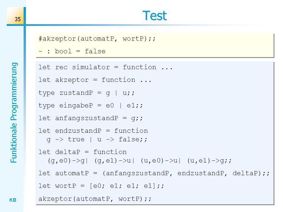 KB Funktionale Programmierung 35 Test let rec simulator = function... let akzeptor = function... type zustandP = g | u;; type eingabeP = e0 | e1;; let